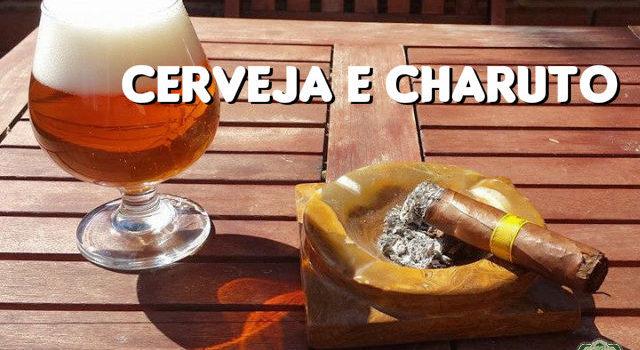 Cerveja e Charuto – dicas de harmonização